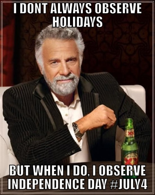 I don't always observe holidays, but when I do, I observe Independence Day. #july4